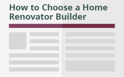 How to Choose a Home Renovator Builder